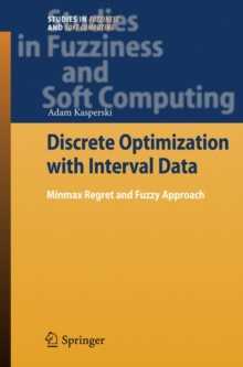 Discrete Optimization with Interval Data : Minmax Regret and Fuzzy Approach, Hardback Book