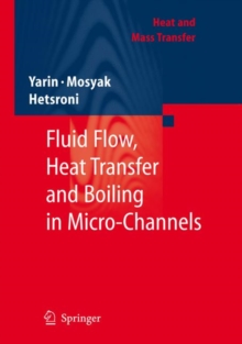 Fluid Flow, Heat Transfer and Boiling in Micro-channels, Hardback Book