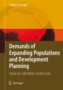 Demands of Expanding Populations and Development Planning : Clean Air, Safe Water, Fertile Soils, Hardback Book