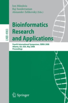 Bioinformatics Research and Applications : Fourth International Symposium, ISBRA 2008, Atlanta, GA, USA, May 6-9, 2008, Proceedings, Paperback / softback Book