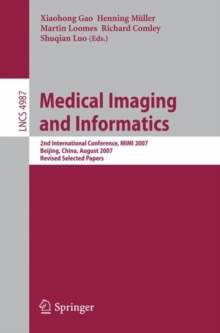 Medical Imaging and Informatics : Second International Conference, MIMI 2007, Beijing, China, August 14-16, 2007, Revised Selected papers, Paperback Book
