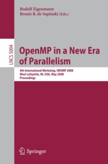 OpenMP in a New Era of Parallelism : 4th International Workshop, IWOMP 2008 West Lafayette, IN, USA, May 12-14, 2008, Proceedings, Paperback / softback Book