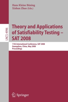 Theory and Applications of Satisfiability Testing - SAT 2008 : 11th International Conference, SAT 2008, Guangzhou, China, May 12-15, 2008, Proceedings, Paperback Book