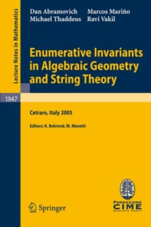 Enumerative Invariants in Algebraic Geometry and String Theory : Lectures given at the C.I.M.E. Summer School held in Cetraro, Italy, June 6-11, 2005, Paperback / softback Book