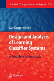 Design and Analysis of Learning Classifier Systems : A Probabilistic Approach, Hardback Book