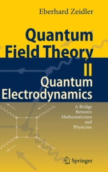 Quantum Field Theory II: Quantum Electrodynamics : A Bridge Between Mathematicians and Physicists, Hardback Book