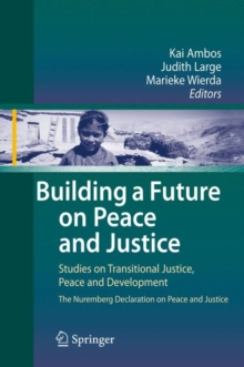 Building a Future on Peace and Justice : Studies on Transitional Justice, Peace and Development the Nuremberg Declaration on Peace and Justice, Hardback Book