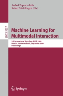 Machine Learning for Multimodal Interaction : 5th International Workshop, MLMI 2008, Utrecht, The Netherlands, September 8-10, 2008, Proceedings, Paperback Book