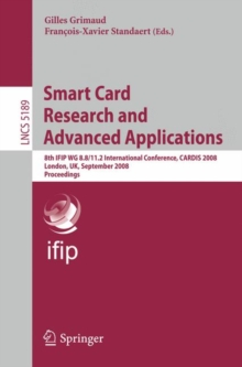 Smart Card Research and Advanced Applications : 8th IFIP WG 8.8/11.2 International Conference, CARDIS 2008, London, UK, September 8-11, 2008, Proceedings, Paperback Book
