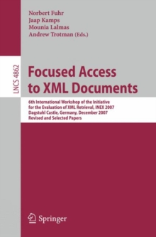 Focused Access to XML Documents : 6th International Workshop of the Initiative for the Evaluation of XML Retrieval, INEX 2007, Dagstuhl Castle, Germany, December 17-19, 2007, Revised and Selected Pape, Paperback Book