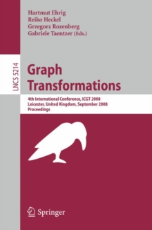 Graph Transformations : 4th International Conference, ICGT 2008, Leicester, United Kingdom, September 7-13, 2008, Proceedings, Paperback Book