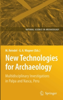 New Technologies for Archaeology : Multidisciplinary Investigations in Palpa and Nasca, Peru, Hardback Book