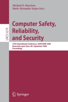 Computer Safety, Reliability, and Security : 27th International Conference, SAFECOMP 2008 Newcastle upon Tyne, UK, September 22-25, 2008 Proceedings, Paperback Book