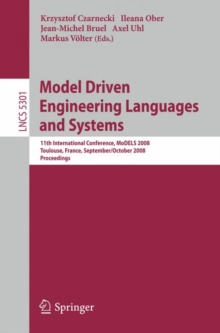 Model Driven Engineering Languages and Systems : 11th International Conference, MoDELS 2008, Toulouse, France, September 28 - October 3, 2008, Proceedings, Paperback Book