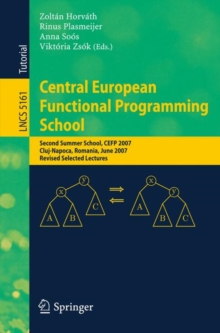 Central European Functional Programming School : Second Summer School, CEFP 2007, Cluj-Napoca, Romania, June 23-30, 2007, Revised Selected Lectures, Paperback / softback Book