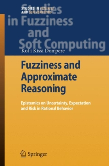Fuzziness and Approximate Reasoning : Epistemics on Uncertainty, Expectation and Risk in Rational Behavior, Hardback Book