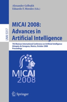 MICAI 2008: Advances in Artificial Intelligence : 7th Mexican International Conference on Artificial Intelligence, Atizapan de Zaragoza, Mexico, October 27-31, 2008 Proceedings, Paperback Book