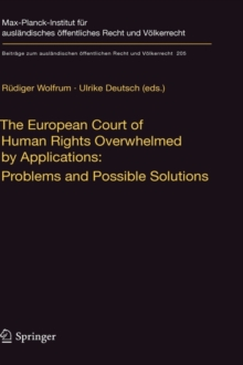 The European Court of Human Rights Overwhelmed by Applications: Problems and Possible Solutions : International Workshop, Heidelberg, December 17-18, 2007, Hardback Book