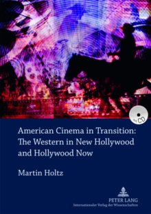 American Cinema in Transition: The Western in New Hollywood and Hollywood Now, Hardback Book