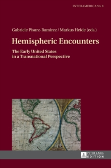 Hemispheric Encounters : The Early United States in a Transnational Perspective, Hardback Book