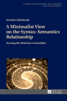 A Minimalist View on the Syntax-Semantics Relationship : Turning the Mind into a Snowflake, Hardback Book