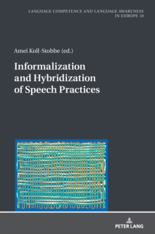 Informalization and Hybridization of Speech Practices : Polylingual Meaning-Making across Domains, Genres, and Media, Hardback Book