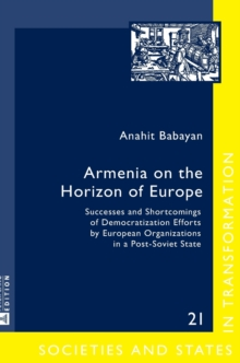 Armenia on the Horizon of Europe : Successes and Shortcomings of Democratization Efforts by European Organizations in a Post-Soviet State, Hardback Book