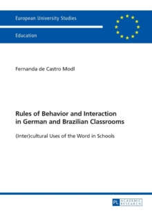 Rules of Behavior and Interaction in German and Brazilian Classrooms : (Inter)cultural Uses of the Word in Schools, Paperback / softback Book