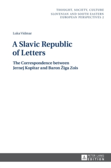 A Slavic Republic of Letters : The Correspondence between Jernej Kopitar and Baron Ziga Zois, Hardback Book