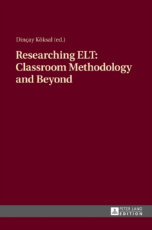 Researching ELT: Classroom Methodology and Beyond, Hardback Book