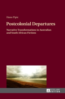 Postcolonial Departures : Narrative Transformations in Australian and South African Fictions, Hardback Book