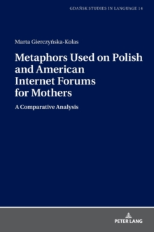 Metaphors Used on Polish and American Internet Forums for Mothers : A Comparative Analysis, Hardback Book