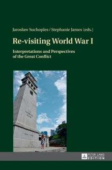 Re-Visiting World War I : Interpretations and Perspectives of the Great Conflict, Hardback Book