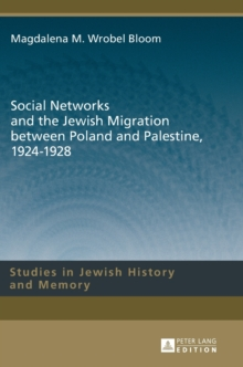 Social Networks and the Jewish Migration between Poland and Palestine, 1924-1928, Hardback Book