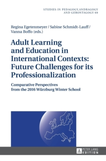 Adult Learning and Education in International Contexts: Future Challenges for its Professionalization : Comparative Perspectives from the 2016 Wuerzburg Winter School, Hardback Book