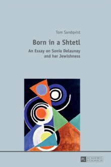 Born in a Shtetl : An Essay on Sonia Delaunay and Her Jewishness, Hardback Book