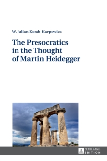 The Presocratics in the Thought of Martin Heidegger, Hardback Book