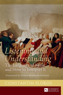 Listening and Understanding : The Language of Music and How to Interpret It Translated by Ernest Bernhardt-Kabisch, Hardback Book