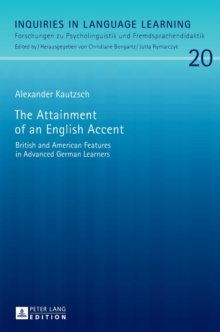 The Attainment of an English Accent : British and American Features in Advanced German Learners, Hardback Book