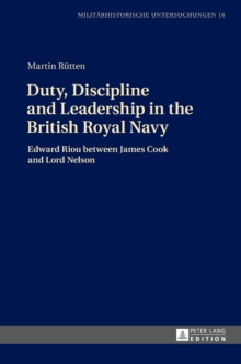 Duty, Discipline and Leadership in the British Royal Navy : Edward Riou Between James Cook and Lord Nelson, Hardback Book