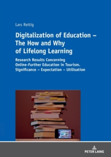 Digitalization of Education - The How and Why of Lifelong Learning : Research Results Concerning Online-Further Education in Tourism. Significance - Expectation - Utilisation, Paperback / softback Book