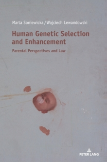 Human Genetic Selection and Enhancement : Parental Perspectives and Law, Hardback Book