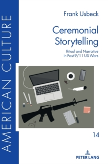 Ceremonial Storytelling : Ritual and Narrative in Post-9/11 US Wars, Hardback Book