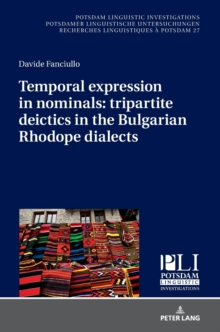 Temporal expression in nominals: tripartite deictics in the Bulgarian Rhodope dialects, Hardback Book