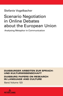 Scenario Negotiation in Online Debates about the European Union : Analysing Metaphor in Communication, Hardback Book