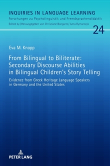 From Bilingual to Biliterate: Secondary Discourse Abilities in Bilingual Children's Story Telling : Evidence from Greek Heritage Language Speakers in Germany and the United States, Hardback Book