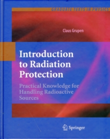 Introduction to Radiation Protection : Practical Knowledge for Handling Radioactive Sources, Hardback Book