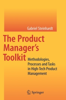 The Product Manager's Toolkit : Methodologies, Processes and Tasks in High-Tech Product Management, Hardback Book