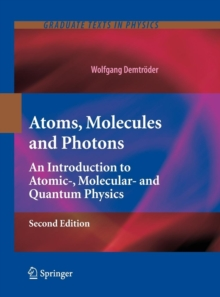 Atoms, Molecules and Photons : An Introduction to Atomic-, Molecular- and Quantum Physics, Hardback Book
