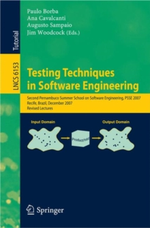 Testing Techniques in Software Engineering : Second Pernambuco Summer School on Software Engineering, PSSE 2007, Recife, Brazil, December 3-7, 2007, Revised Lectures, Paperback Book